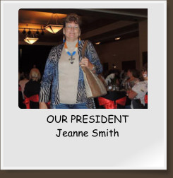 OUR PRESIDENT Jeanne Smith